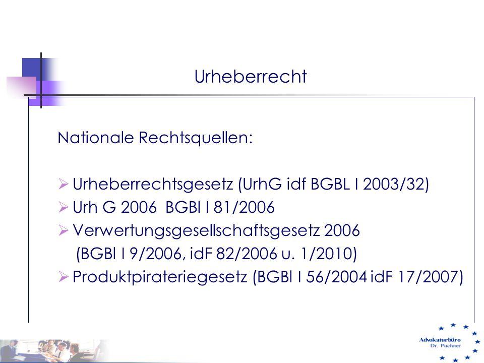 Nationale Rechtsquellen:  Urheberrechtsgesetz (UrhG idf BGBL I 2003/32)  Urh G 2006 BGBl I 81/2006  Verwertungsgesellschaftsgesetz 2006 (BGBl I 9/2