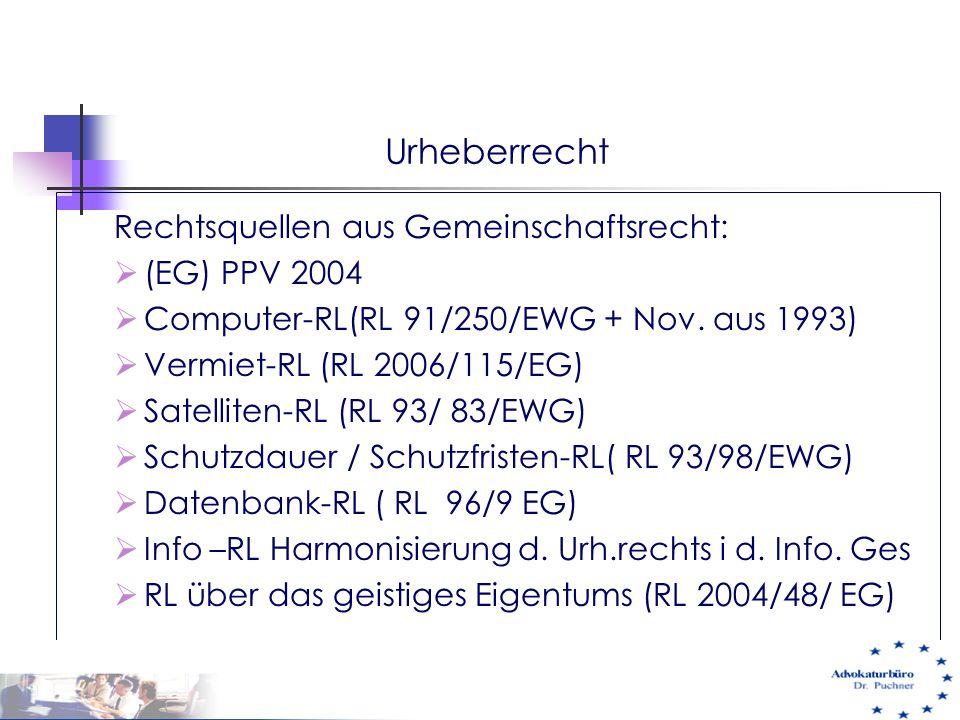 Urheberrecht Rechtsquellen aus Gemeinschaftsrecht:  (EG) PPV 2004  Computer-RL(RL 91/250/EWG + Nov. aus 1993)  Vermiet-RL (RL 2006/115/EG)  Satell