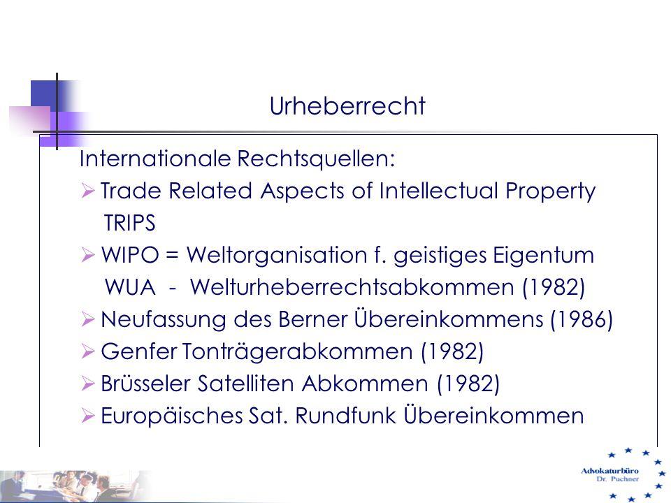 Urheberrecht Internationale Rechtsquellen:  Trade Related Aspects of Intellectual Property TRIPS  WIPO = Weltorganisation f. geistiges Eigentum WUA