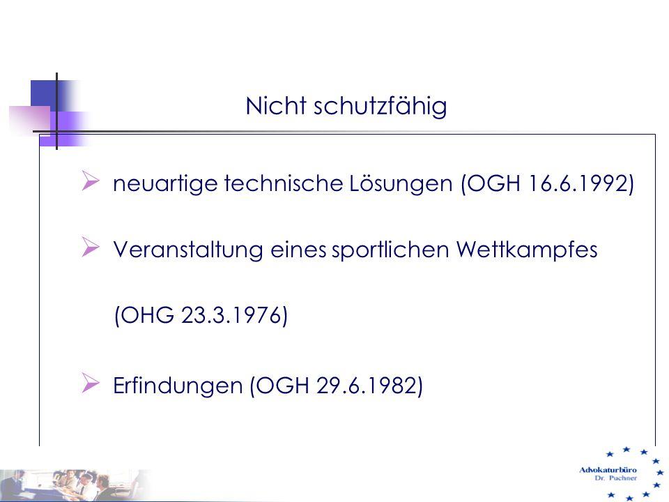 Nicht schutzfähig  neuartige technische Lösungen (OGH 16.6.1992)  Veranstaltung eines sportlichen Wettkampfes (OHG 23.3.1976)  Erfindungen (OGH 29.