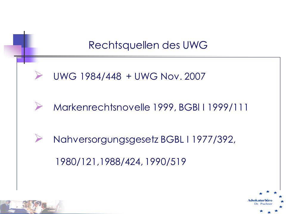 Rechtsquellen des UWG  UWG 1984/448 + UWG Nov. 2007  Markenrechtsnovelle 1999, BGBl I 1999/111  Nahversorgungsgesetz BGBL I 1977/392, 1980/121,1988