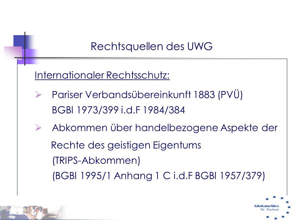 Rechtsquellen des UWG Internationaler Rechtsschutz:  Pariser Verbandsübereinkunft 1883 (PVÜ) BGBl 1973/399 i.d.F 1984/384  Abkommen über handelbezog