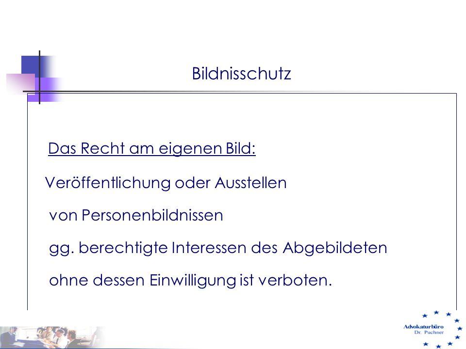 Bildnisschutz Das Recht am eigenen Bild: Veröffentlichung oder Ausstellen von Personenbildnissen gg. berechtigte Interessen des Abgebildeten ohne dess