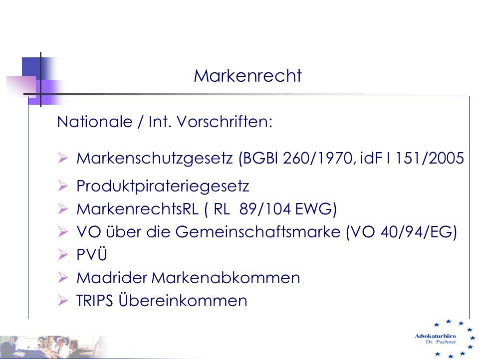 Nationale / Int. Vorschriften:  Markenschutzgesetz (BGBl 260/1970, idF I 151/2005  Produktpirateriegesetz  MarkenrechtsRL ( RL 89/104 EWG)  VO übe