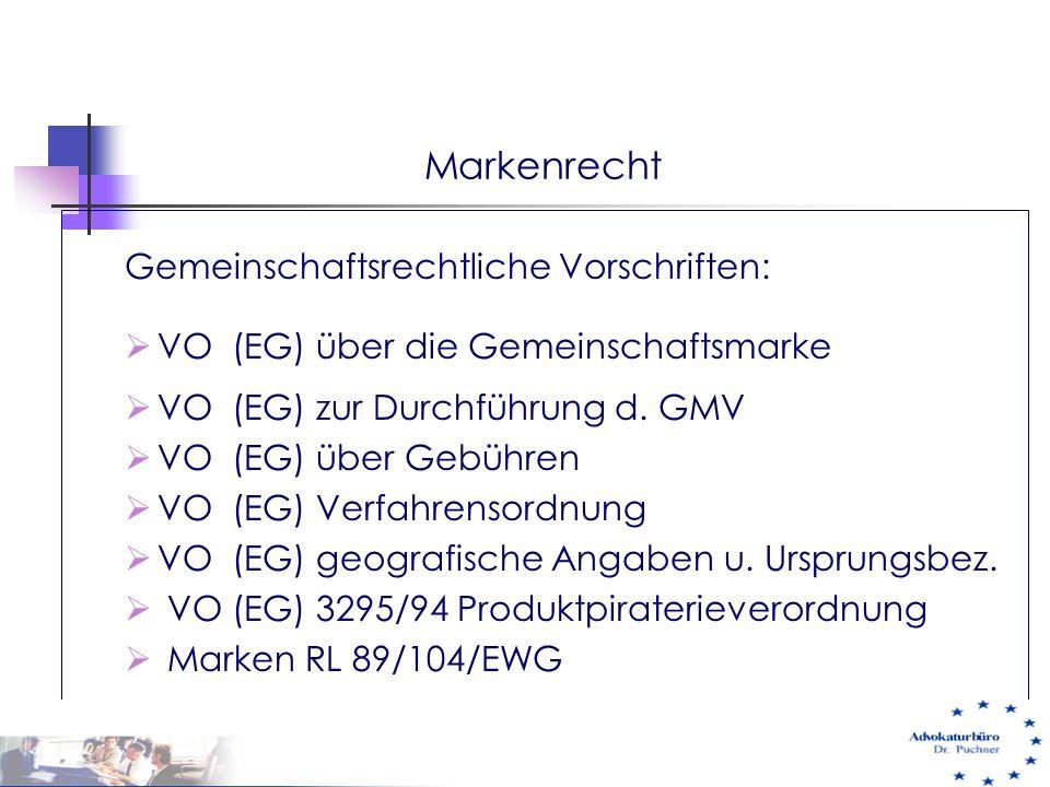 Markenrecht Gemeinschaftsrechtliche Vorschriften:  VO (EG) über die Gemeinschaftsmarke  VO (EG) zur Durchführung d. GMV  VO (EG) über Gebühren  VO