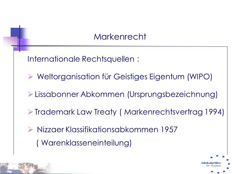 Markenrecht Internationale Rechtsquellen :  Weltorganisation für Geistiges Eigentum (WIPO)  Lissabonner Abkommen (Ursprungsbezeichnung)  Trademark