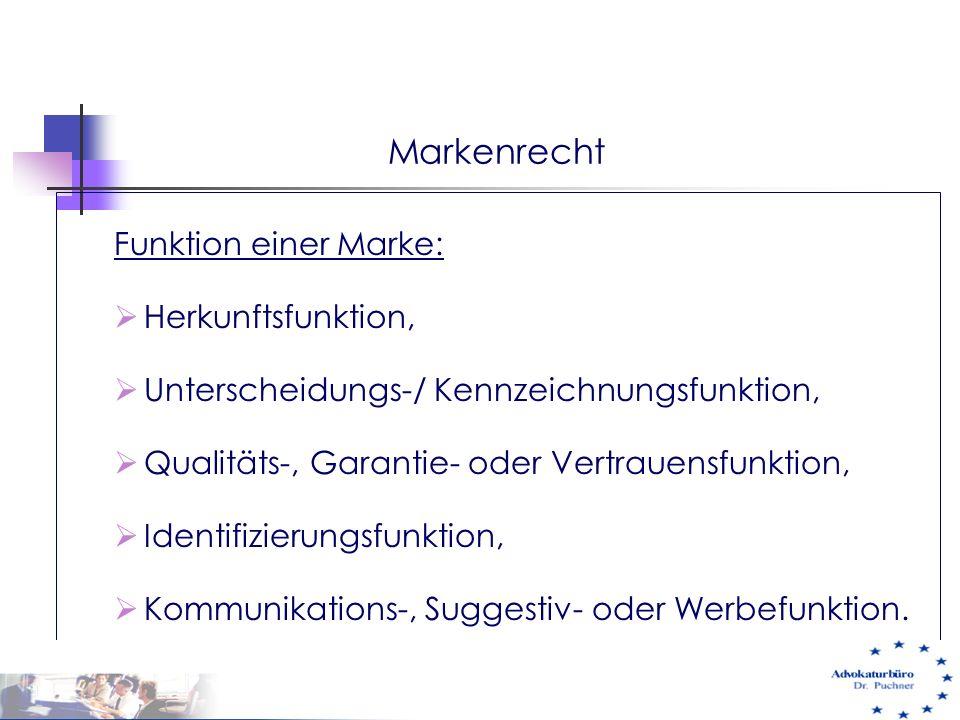 Markenrecht Funktion einer Marke:  Herkunftsfunktion,  Unterscheidungs-/ Kennzeichnungsfunktion,  Qualitäts-, Garantie- oder Vertrauensfunktion, 