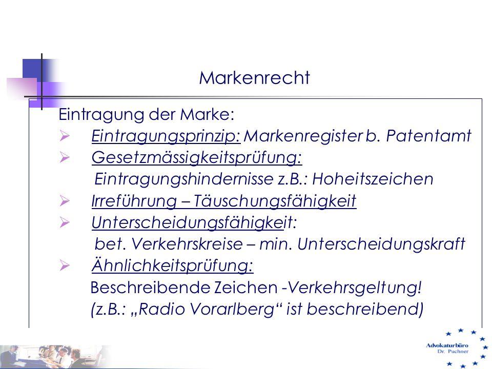 Markenrecht Eintragung der Marke:  Eintragungsprinzip: Markenregister b. Patentamt  Gesetzmässigkeitsprüfung: Eintragungshindernisse z.B.: Hoheitsze