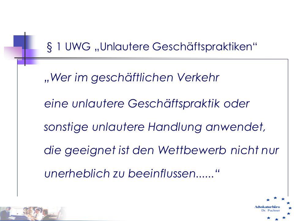 """§ 1 UWG """"Unlautere Geschäftspraktiken"""" """"Wer im geschäftlichen Verkehr eine unlautere Geschäftspraktik oder sonstige unlautere Handlung anwendet, die g"""