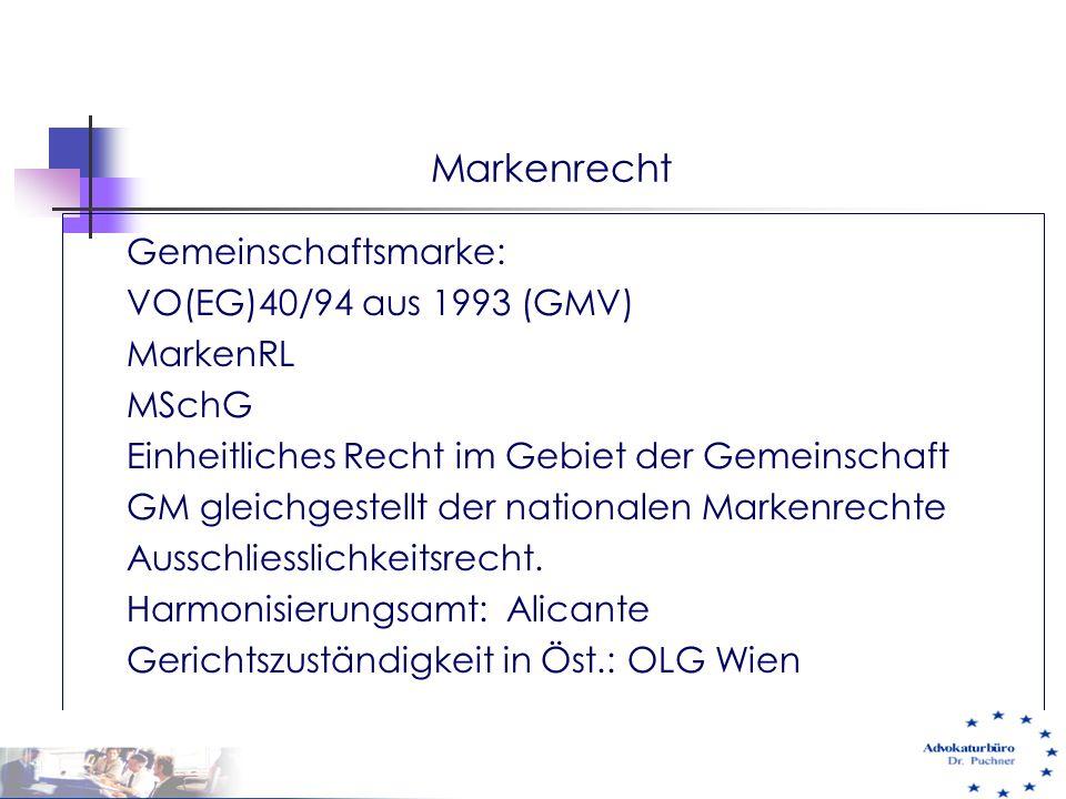 Markenrecht Gemeinschaftsmarke: VO(EG)40/94 aus 1993 (GMV) MarkenRL MSchG Einheitliches Recht im Gebiet der Gemeinschaft GM gleichgestellt der nationa