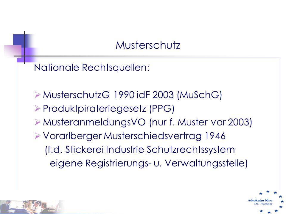 Musterschutz Nationale Rechtsquellen:  MusterschutzG 1990 idF 2003 (MuSchG)  Produktpirateriegesetz (PPG)  MusteranmeldungsVO (nur f. Muster vor 20