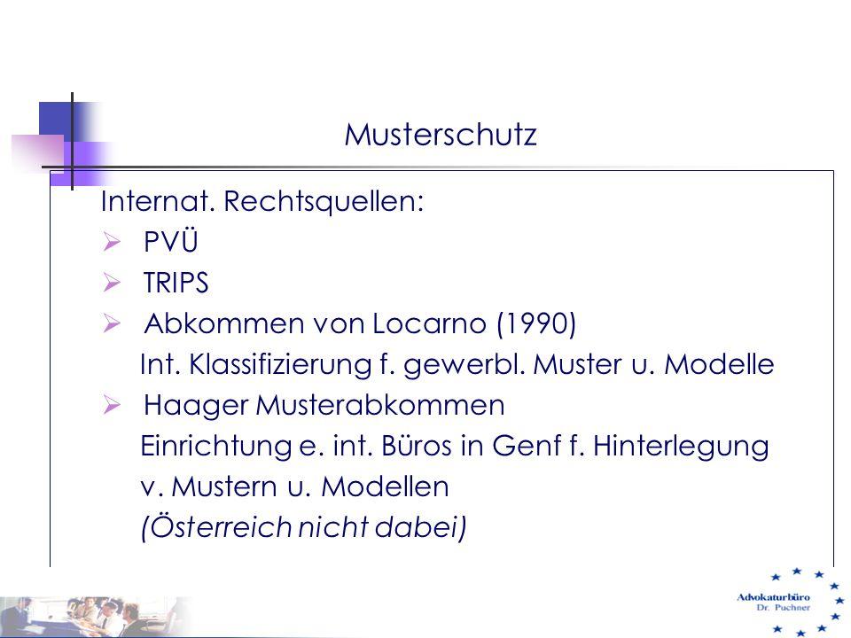 Musterschutz Internat. Rechtsquellen:  PVÜ  TRIPS  Abkommen von Locarno (1990) Int. Klassifizierung f. gewerbl. Muster u. Modelle  Haager Musterab
