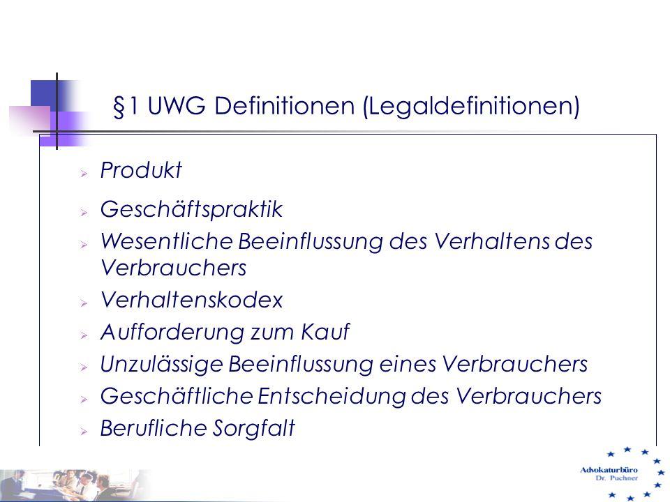 §1 UWG Definitionen (Legaldefinitionen)  Produkt  Geschäftspraktik  Wesentliche Beeinflussung des Verhaltens des Verbrauchers  Verhaltenskodex  A