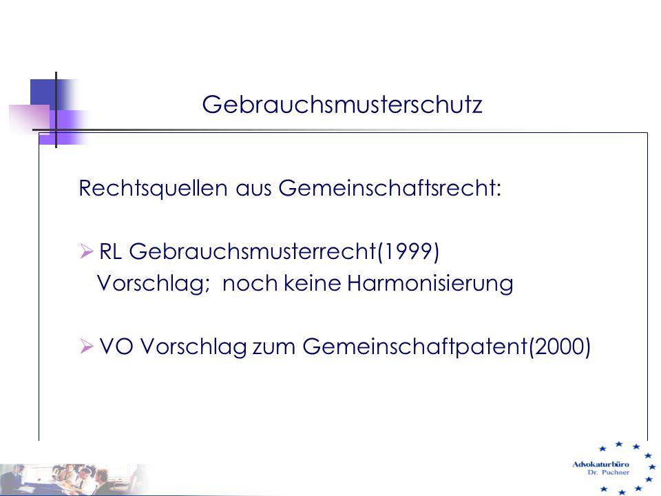 Gebrauchsmusterschutz Rechtsquellen aus Gemeinschaftsrecht:  RL Gebrauchsmusterrecht(1999) Vorschlag; noch keine Harmonisierung  VO Vorschlag zum Ge
