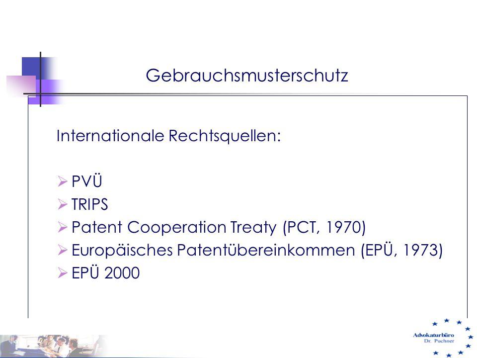 Gebrauchsmusterschutz Internationale Rechtsquellen:  PVÜ  TRIPS  Patent Cooperation Treaty (PCT, 1970)  Europäisches Patentübereinkommen (EPÜ, 197