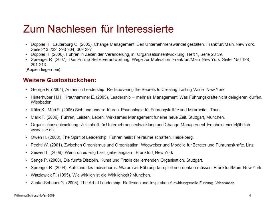 Führung Schloss Hofen 20094 Zum Nachlesen für Interessierte Doppler K., Lauterburg C. (2005), Change Management. Den Unternehmenswandel gestalten. Fra