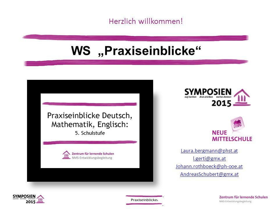 "Herzlich willkommen! Laura.bergmann@phst.at l.gerti@gmx.at Johann.rothboeck@ph-ooe.at AndreasSchubert@gmx.at WS ""Praxiseinblicke"""