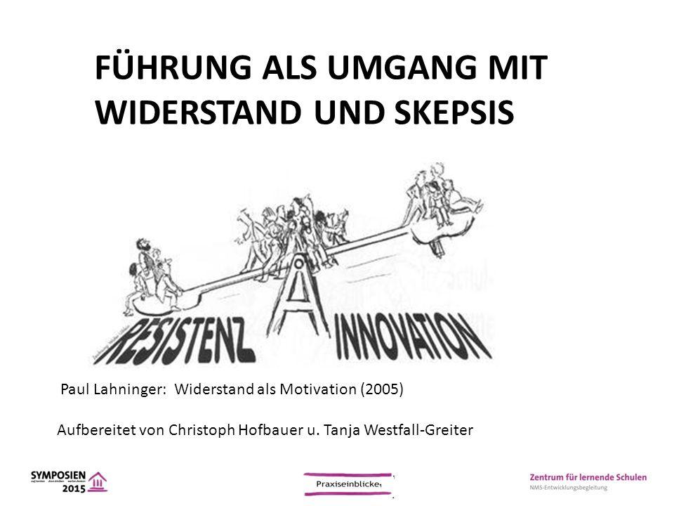 FÜHRUNG ALS UMGANG MIT WIDERSTAND UND SKEPSIS Paul Lahninger: Widerstand als Motivation (2005) Aufbereitet von Christoph Hofbauer u. Tanja Westfall-Gr