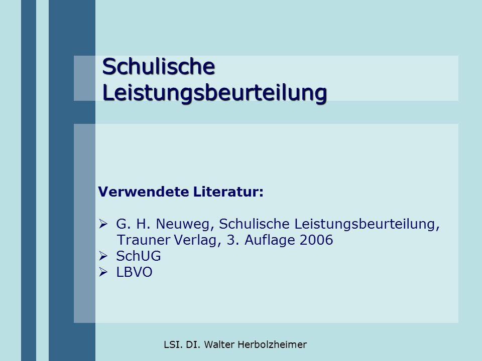 LSI. DI. Walter Herbolzheimer Schulische Leistungsbeurteilung Verwendete Literatur:  G. H. Neuweg, Schulische Leistungsbeurteilung, Trauner Verlag, 3