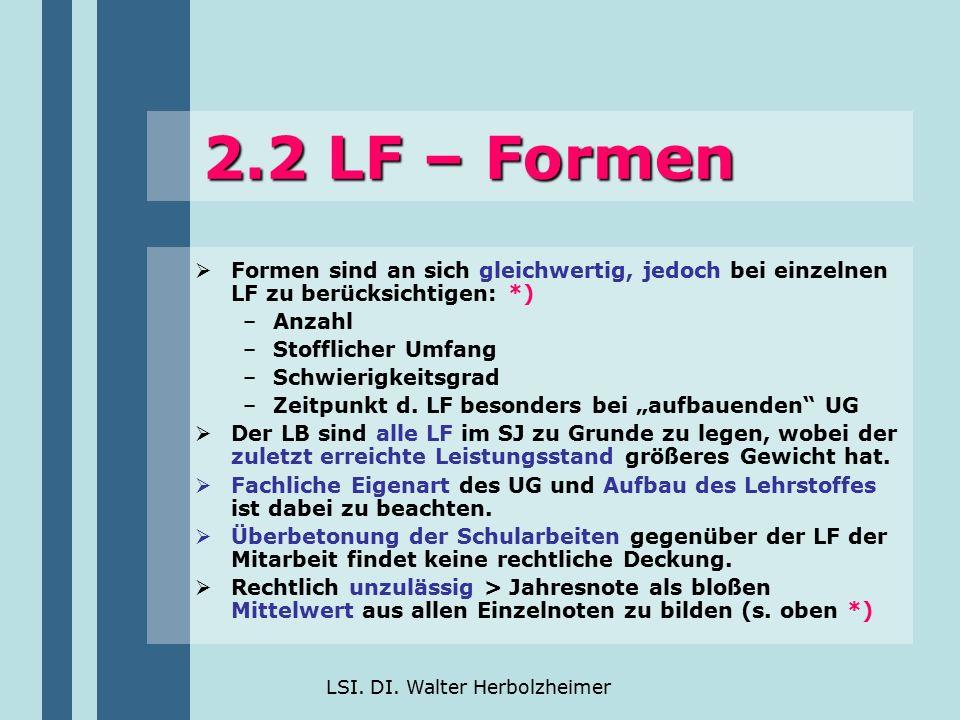 LSI. DI. Walter Herbolzheimer 2.2 LF – Formen  Formen sind an sich gleichwertig, jedoch bei einzelnen LF zu berücksichtigen: *) –Anzahl –Stofflicher