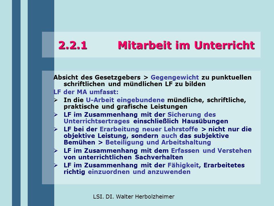 LSI. DI. Walter Herbolzheimer 2.2.1 Mitarbeit im Unterricht Absicht des Gesetzgebers > Gegengewicht zu punktuellen schriftlichen und mündlichen LF zu