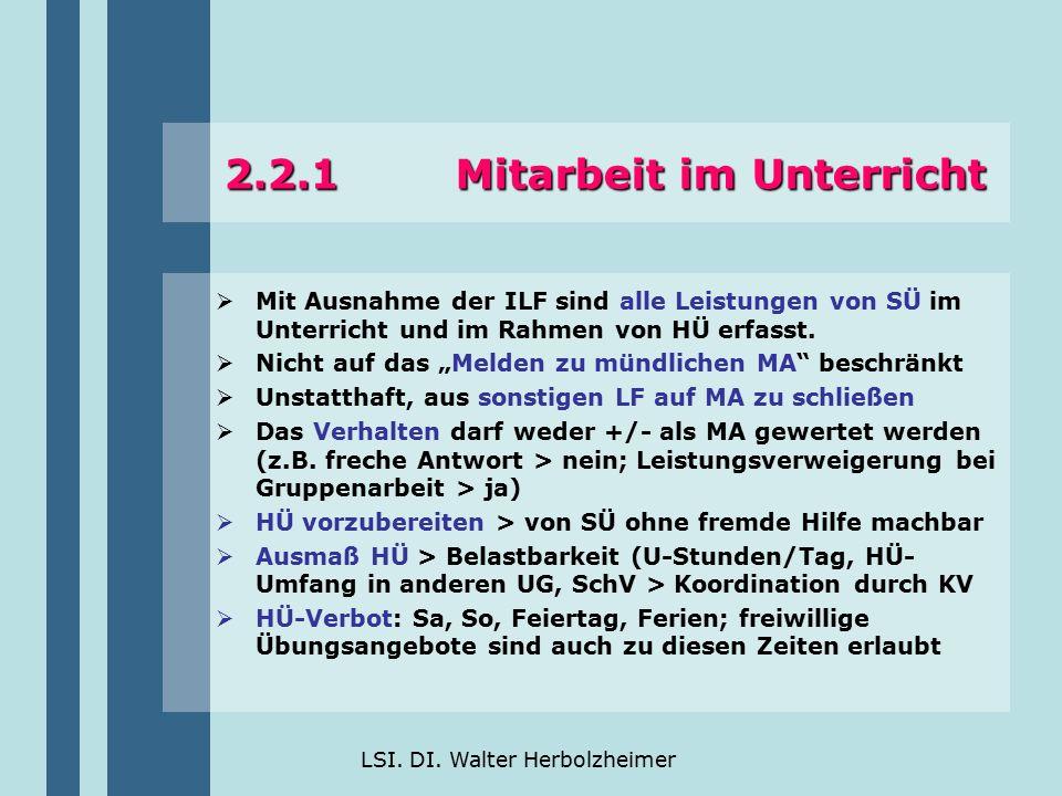 LSI. DI. Walter Herbolzheimer 2.2.1 Mitarbeit im Unterricht  Mit Ausnahme der ILF sind alle Leistungen von SÜ im Unterricht und im Rahmen von HÜ erfa
