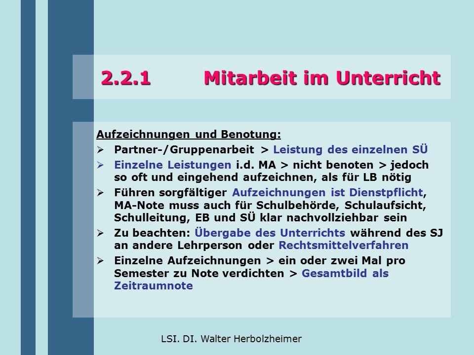 LSI. DI. Walter Herbolzheimer 2.2.1 Mitarbeit im Unterricht Aufzeichnungen und Benotung:  Partner-/Gruppenarbeit > Leistung des einzelnen SÜ  Einzel