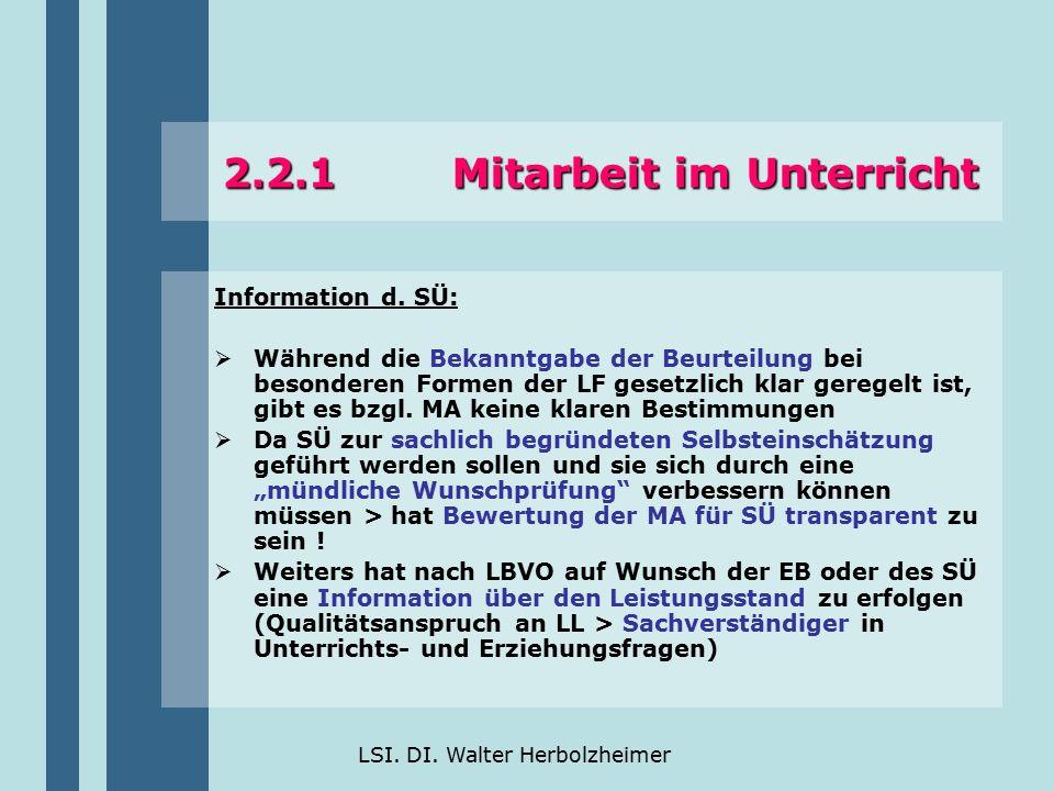LSI. DI. Walter Herbolzheimer 2.2.1 Mitarbeit im Unterricht Information d. SÜ:  Während die Bekanntgabe der Beurteilung bei besonderen Formen der LF