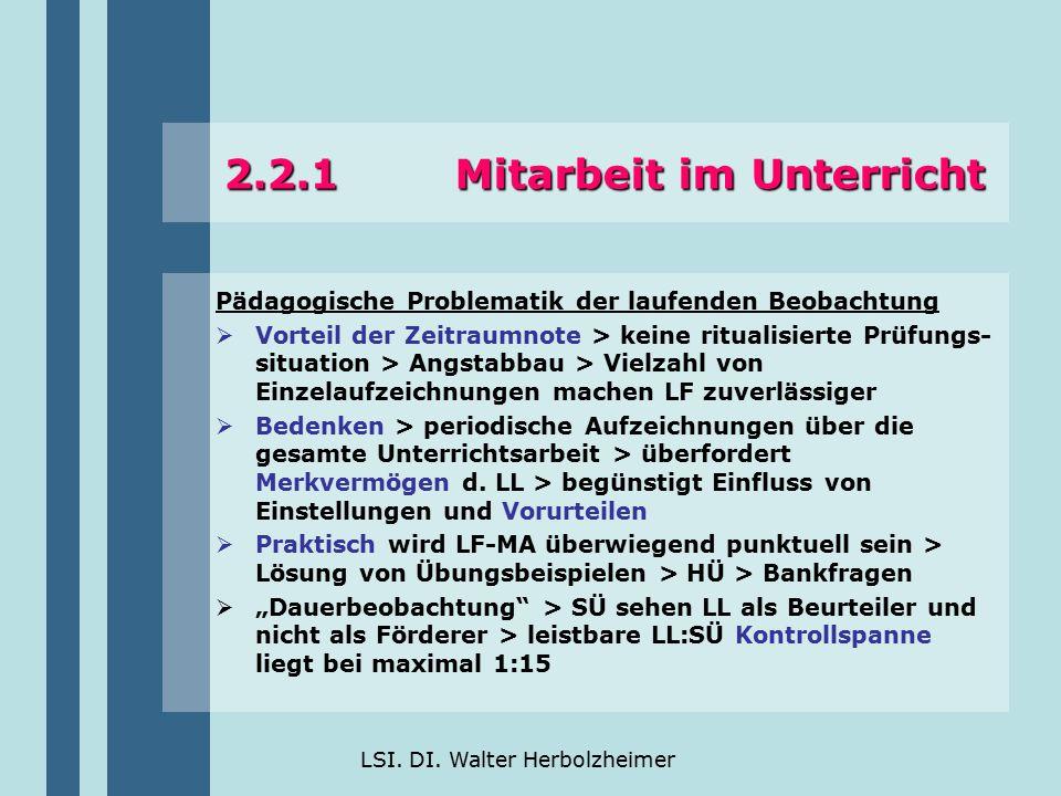 LSI. DI. Walter Herbolzheimer 2.2.1 Mitarbeit im Unterricht Pädagogische Problematik der laufenden Beobachtung  Vorteil der Zeitraumnote > keine ritu