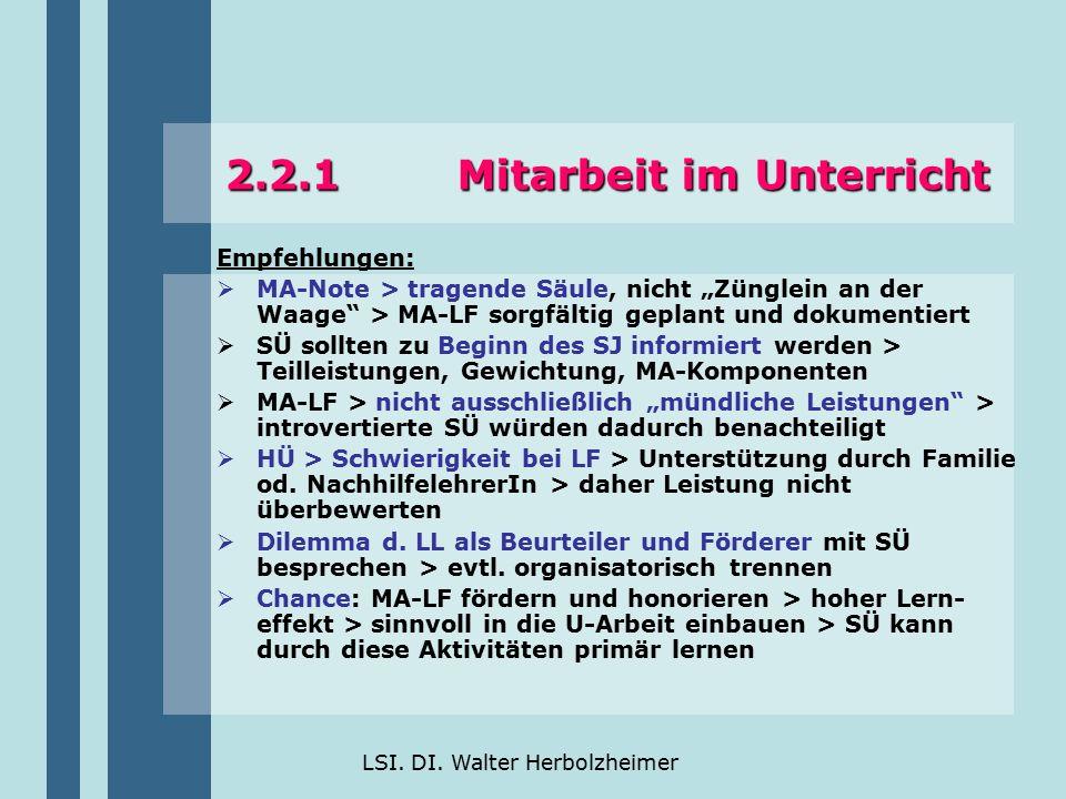 """LSI. DI. Walter Herbolzheimer 2.2.1 Mitarbeit im Unterricht Empfehlungen:  MA-Note > tragende Säule, nicht """"Zünglein an der Waage"""" > MA-LF sorgfältig"""