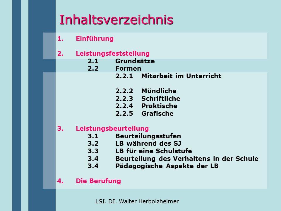 LSI. DI. Walter Herbolzheimer Inhaltsverzeichnis 1.Einführung 2. Leistungsfeststellung 2.1 Grundsätze 2.2 Formen 2.2.1Mitarbeit im Unterricht 2.2.2Mün