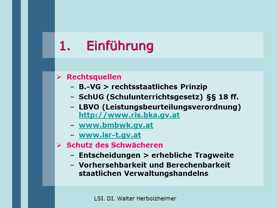 LSI. DI. Walter Herbolzheimer  Rechtsquellen –B.-VG > rechtsstaatliches Prinzip –SchUG (Schulunterrichtsgesetz) §§ 18 ff. –LBVO (Leistungsbeurteilung