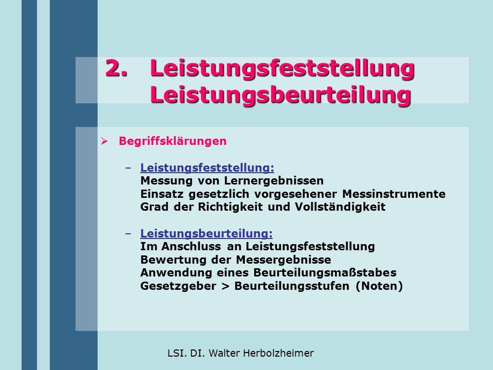 LSI. DI. Walter Herbolzheimer 2.Leistungsfeststellung Leistungsbeurteilung  Begriffsklärungen –Leistungsfeststellung: Messung von Lernergebnissen Ein