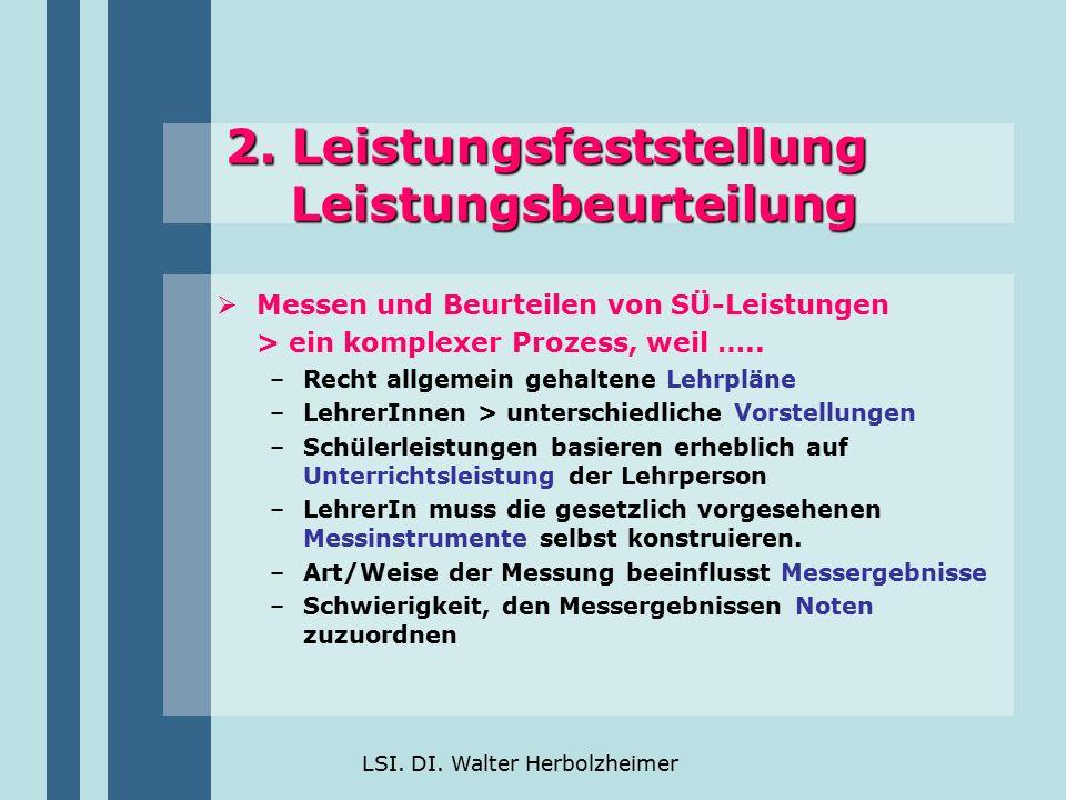 LSI. DI. Walter Herbolzheimer 2. Leistungsfeststellung Leistungsbeurteilung  Messen und Beurteilen von SÜ-Leistungen > ein komplexer Prozess, weil ….