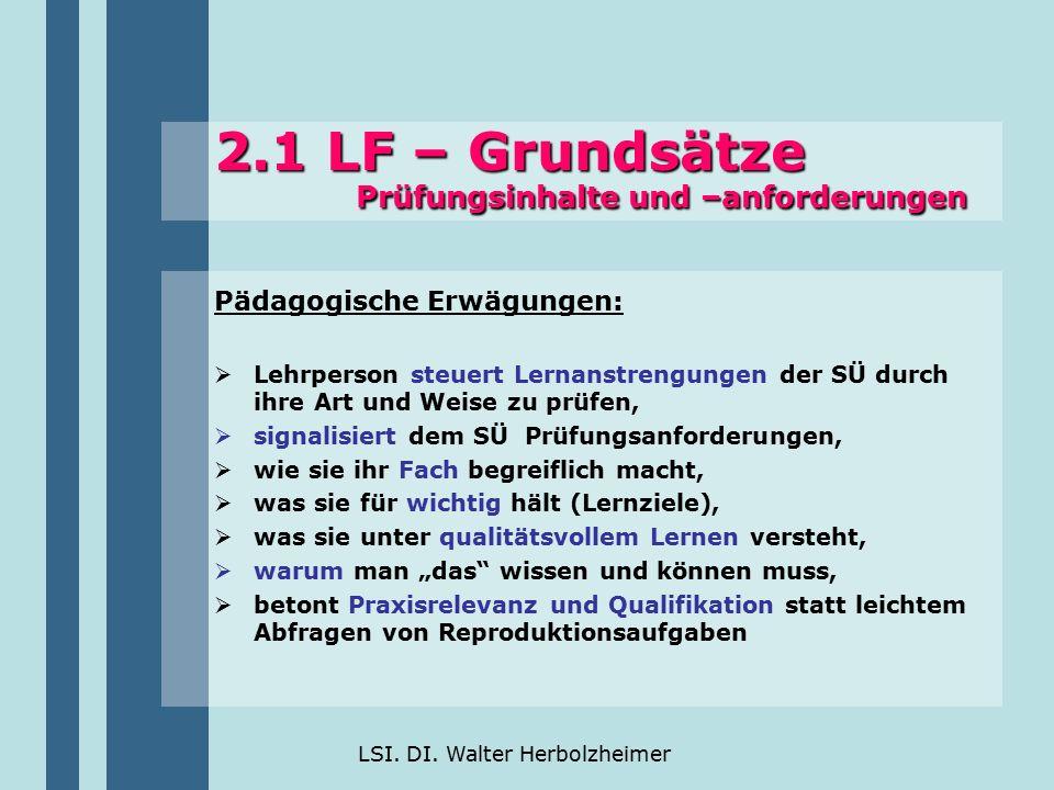 LSI. DI. Walter Herbolzheimer 2.1 LF – Grundsätze Prüfungsinhalte und –anforderungen Pädagogische Erwägungen:  Lehrperson steuert Lernanstrengungen d