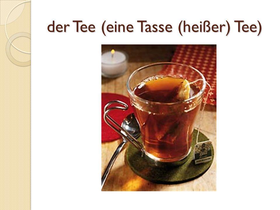 der Tee (eine Tasse (heißer) Tee)
