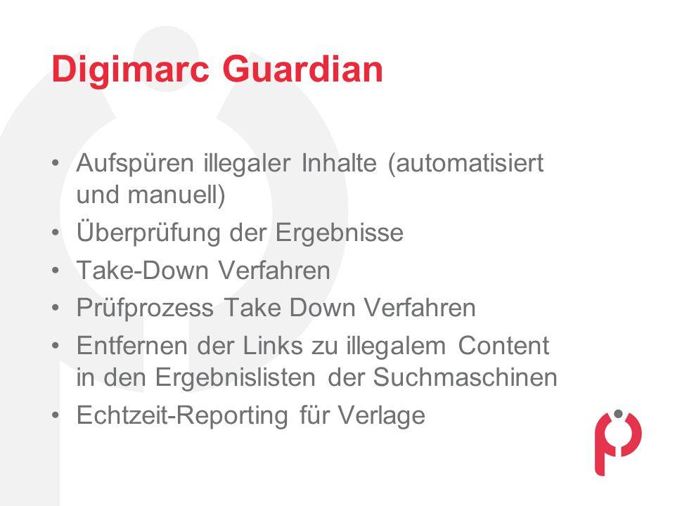 Digimarc Guardian Aufspüren illegaler Inhalte (automatisiert und manuell) Überprüfung der Ergebnisse Take-Down Verfahren Prüfprozess Take Down Verfahr