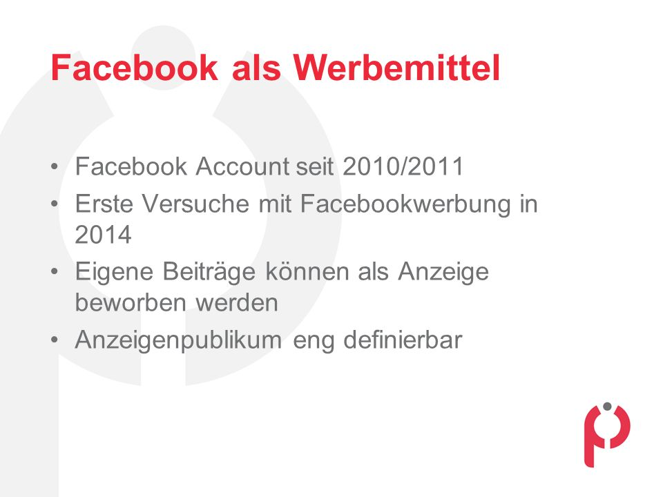 Facebook als Werbemittel Facebook Account seit 2010/2011 Erste Versuche mit Facebookwerbung in 2014 Eigene Beiträge können als Anzeige beworben werden