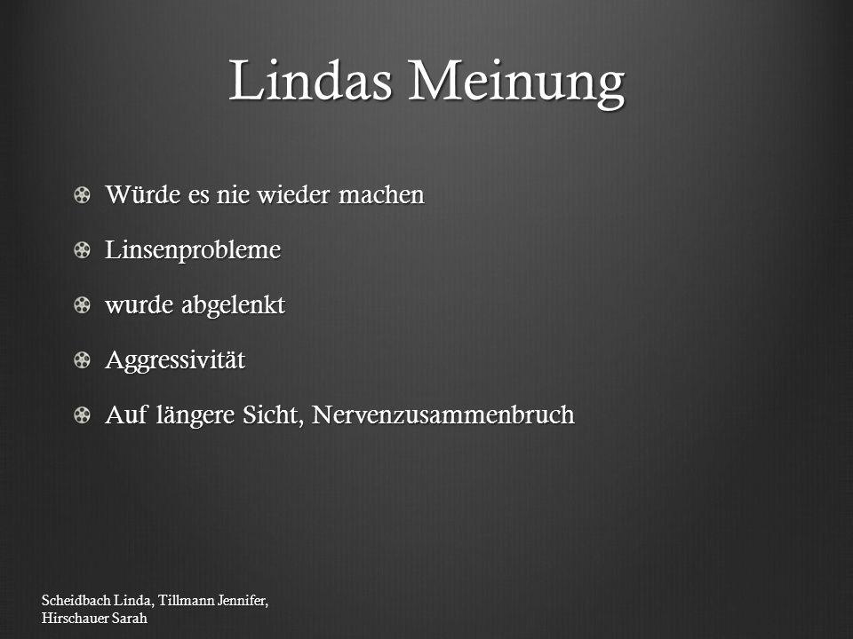 Lindas Meinung Würde es nie wieder machen Linsenprobleme wurde abgelenkt Aggressivität Auf längere Sicht, Nervenzusammenbruch Scheidbach Linda, Tillma