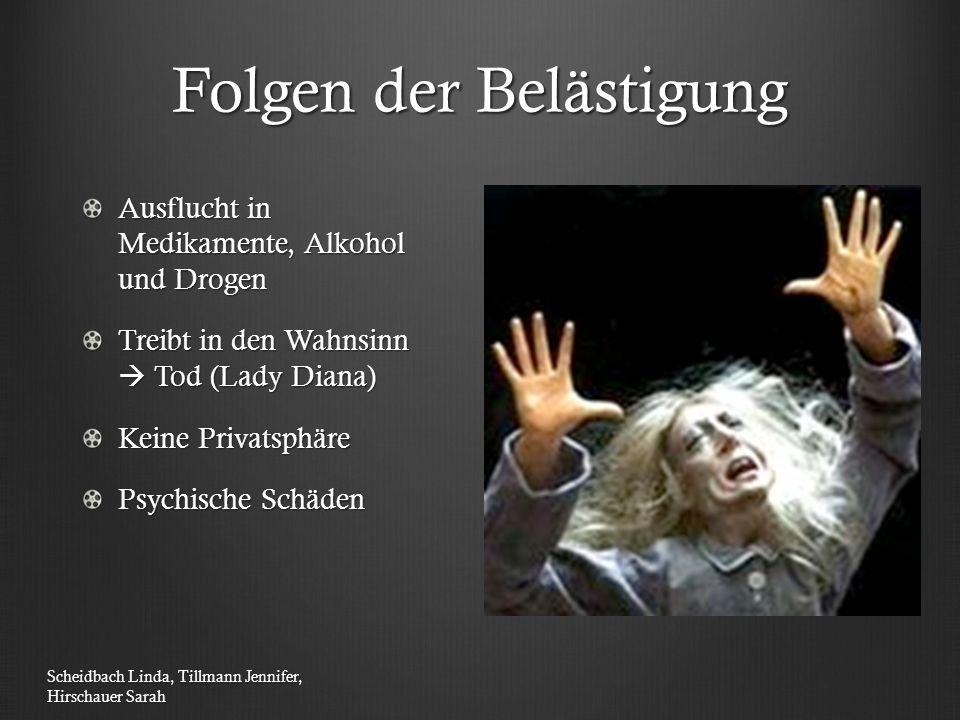 Folgen der Belästigung Ausflucht in Medikamente, Alkohol und Drogen Treibt in den Wahnsinn  Tod (Lady Diana) Keine Privatsphäre Psychische Schäden Sc