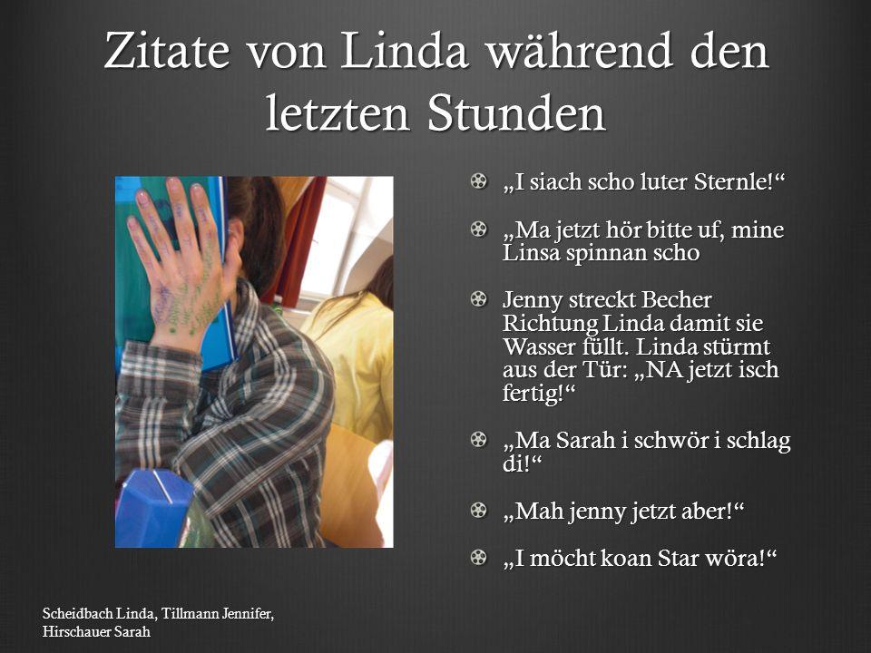 """Zitate von Linda während den letzten Stunden """"I siach scho luter Sternle!"""" """"Ma jetzt hör bitte uf, mine Linsa spinnan scho Jenny streckt Becher Richtu"""