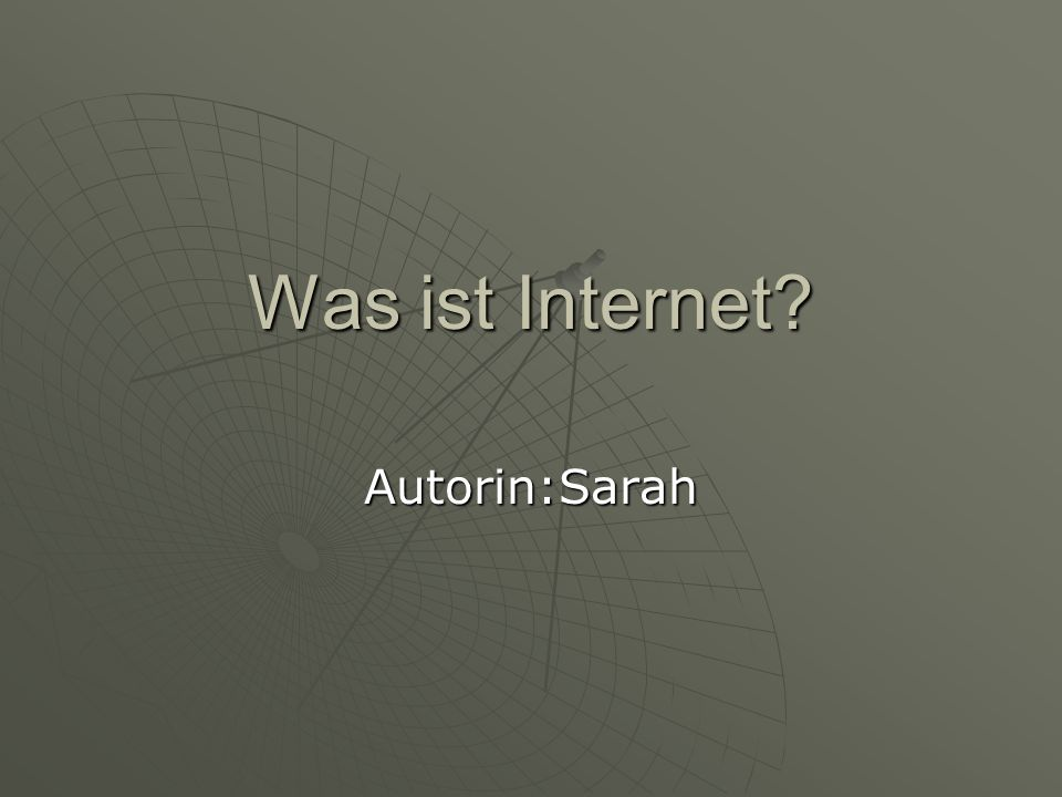 Was ist Internet? Autorin:Sarah