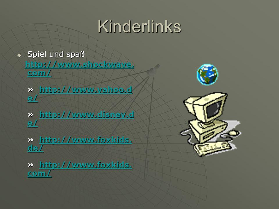 Kinderlinks  Spiel und spaß http://www.shockwave. com/ » http://www.yahoo.d e/ » http://www.disney.d e/ » http://www.foxkids. de/ » http://www.foxkid