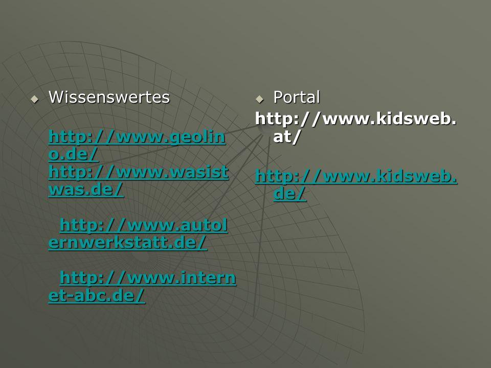  Wissenswertes  Wissenswertes http://www.geolin o.de/ http://www.wasist was.de/ http://www.autol ernwerkstatt.de/ http://www.intern et-abc.de/ http://www.geolin o.de/ http://www.wasist was.de/ http://www.autol ernwerkstatt.de/ http://www.intern et-abc.de/ http://www.geolin o.de/ http://www.wasist was.de/http://www.autol ernwerkstatt.de/http://www.intern et-abc.de/ http://www.geolin o.de/ http://www.wasist was.de/http://www.autol ernwerkstatt.de/http://www.intern et-abc.de/  Portal http://www.kidsweb.