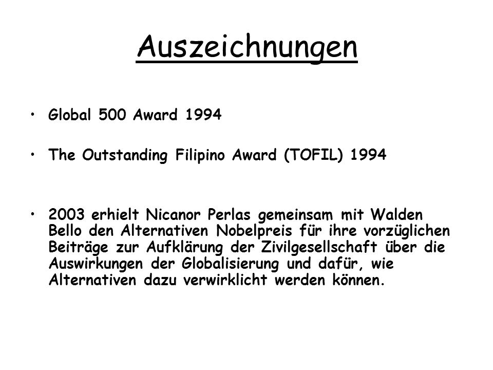 Auszeichnungen Global 500 Award 1994 The Outstanding Filipino Award (TOFIL) 1994 2003 erhielt Nicanor Perlas gemeinsam mit Walden Bello den Alternativ