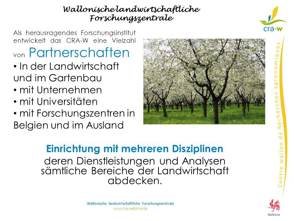 www.cra.wallonie.be Einrichtung mit mehreren Disziplinen deren Dienstleistungen und Analysen sämtliche Bereiche der Landwirtschaft abdecken.