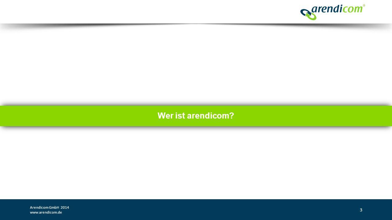 Wer ist arendicom? Arendicom GmbH 2014 www.arendicom.de 3