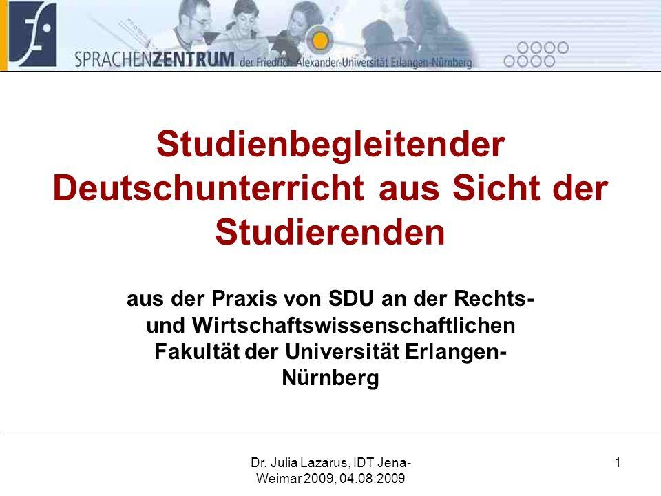 Dr. Julia Lazarus, IDT Jena- Weimar 2009, 04.08.2009 1 Studienbegleitender Deutschunterricht aus Sicht der Studierenden aus der Praxis von SDU an der
