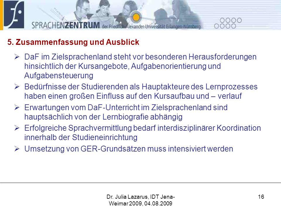 5. Zusammenfassung und Ausblick  DaF im Zielsprachenland steht vor besonderen Herausforderungen hinsichtlich der Kursangebote, Aufgabenorientierung u