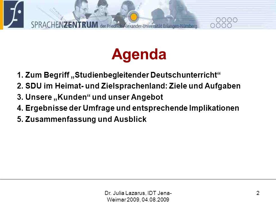 Dr.Julia Lazarus, IDT Jena- Weimar 2009, 04.08.2009 2 Agenda 1.